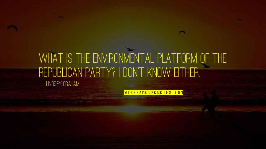Rosso Quotes By Lindsey Graham: What is the environmental platform of the Republican