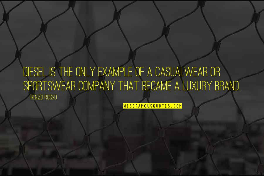 Rosso Quotes By Renzo Rosso: Diesel is the only example of a casualwear