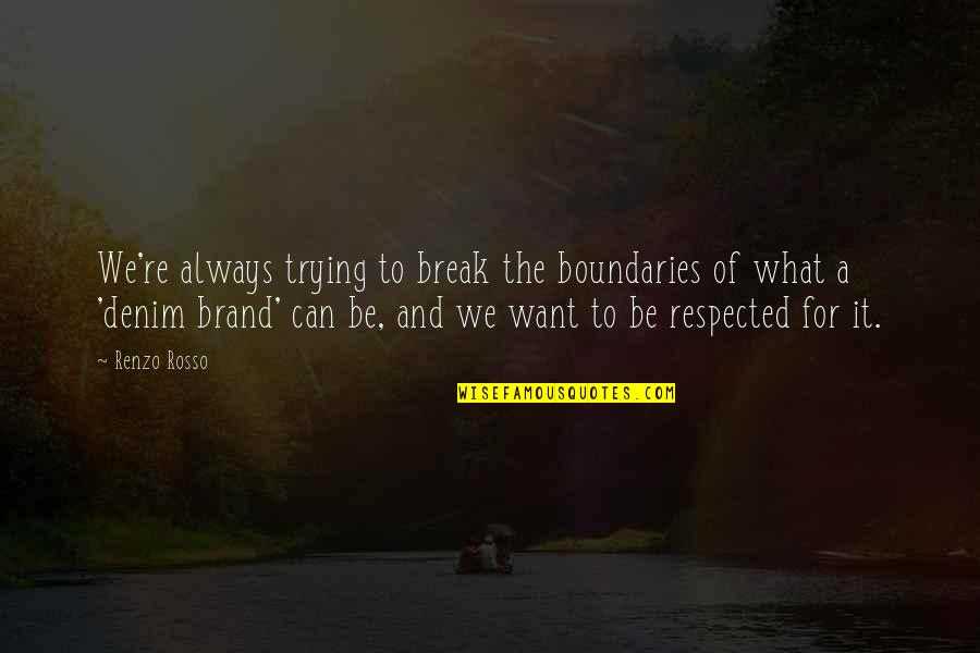 Rosso Quotes By Renzo Rosso: We're always trying to break the boundaries of