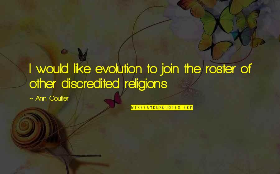 Rosters Quotes By Ann Coulter: I would like evolution to join the roster