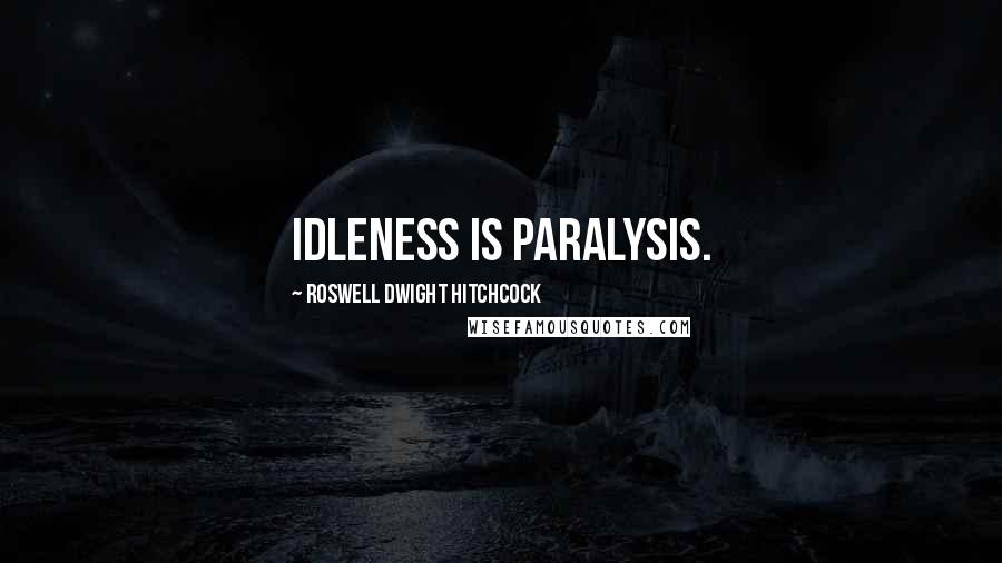 Roswell Dwight Hitchcock quotes: Idleness is paralysis.