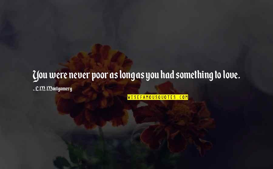 Rotc Inspirational Quotes By L.M. Montgomery: You were never poor as long as you