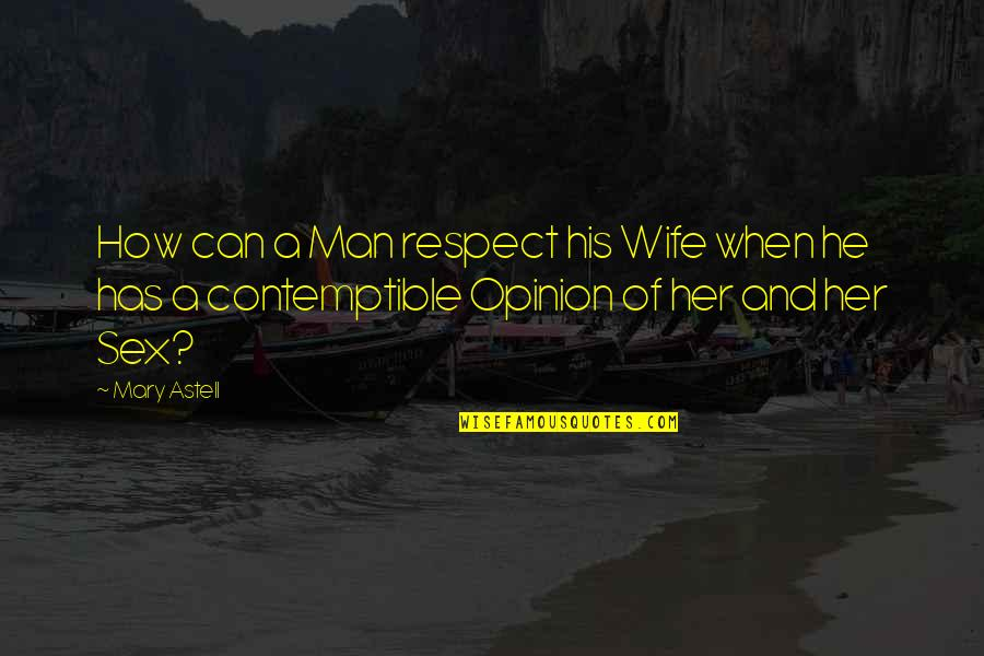 Rotc Inspirational Quotes By Mary Astell: How can a Man respect his Wife when
