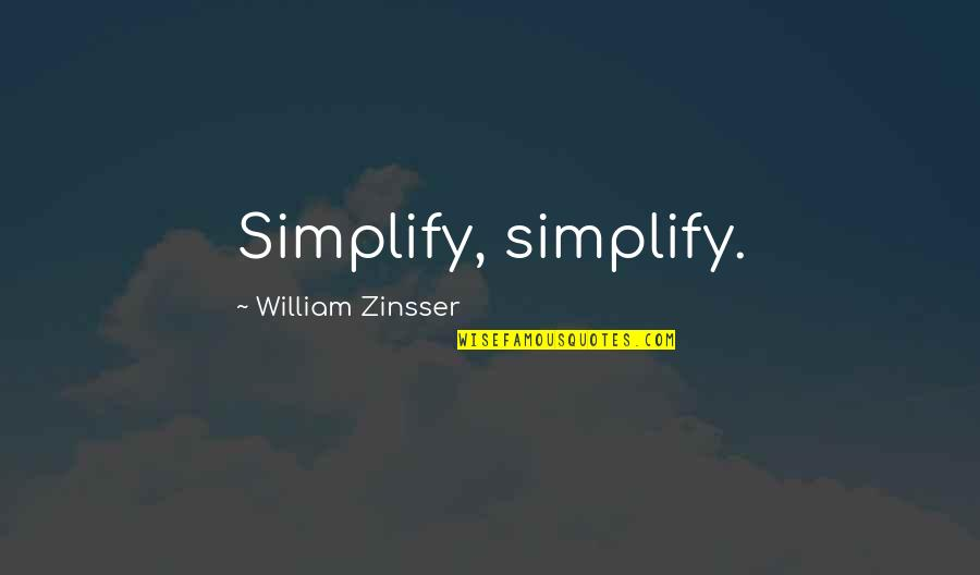 Rotc Inspirational Quotes By William Zinsser: Simplify, simplify.