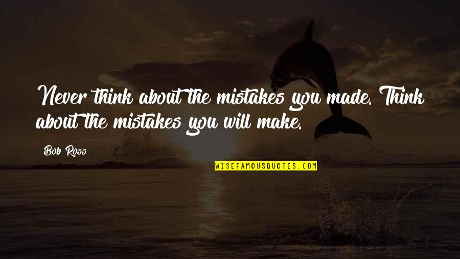 Rotella Golf Quotes By Bob Ross: Never think about the mistakes you made. Think
