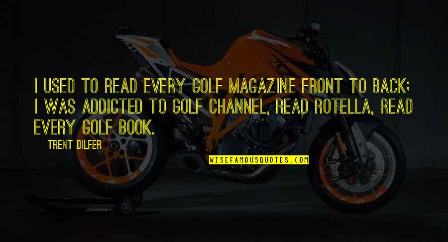 Rotella Golf Quotes By Trent Dilfer: I used to read every golf magazine front