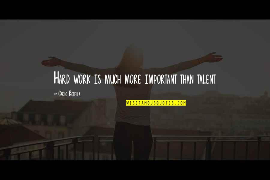 Rotella Quotes By Carlo Rotella: Hard work is much more important than talent