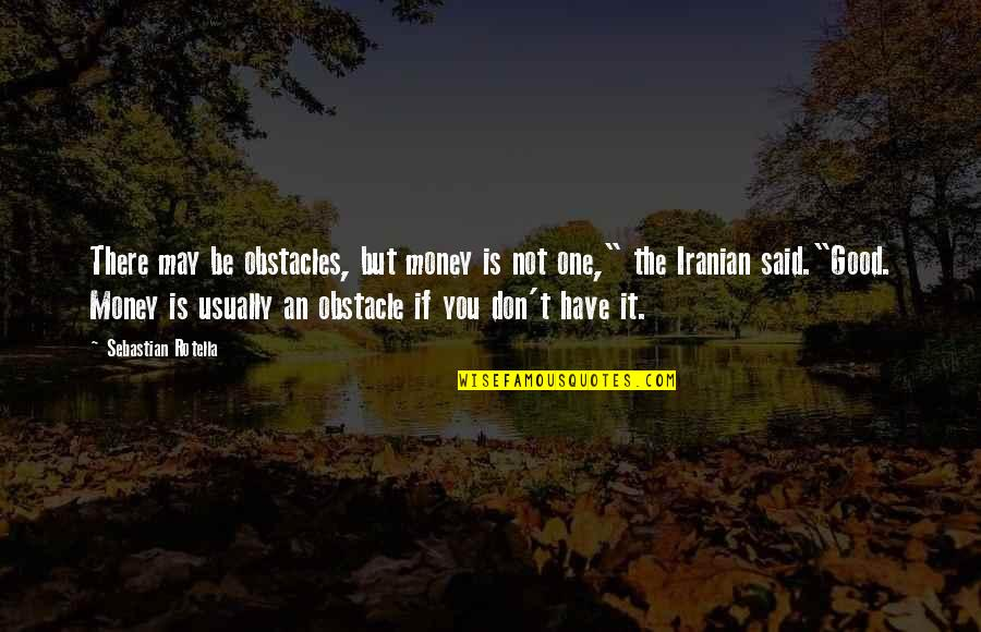 Rotella Quotes By Sebastian Rotella: There may be obstacles, but money is not