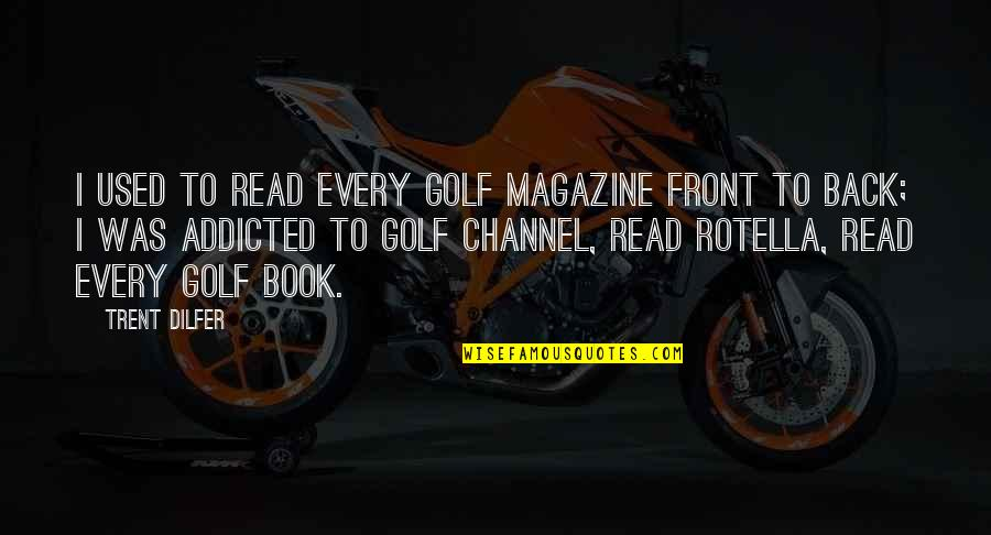 Rotella Quotes By Trent Dilfer: I used to read every golf magazine front