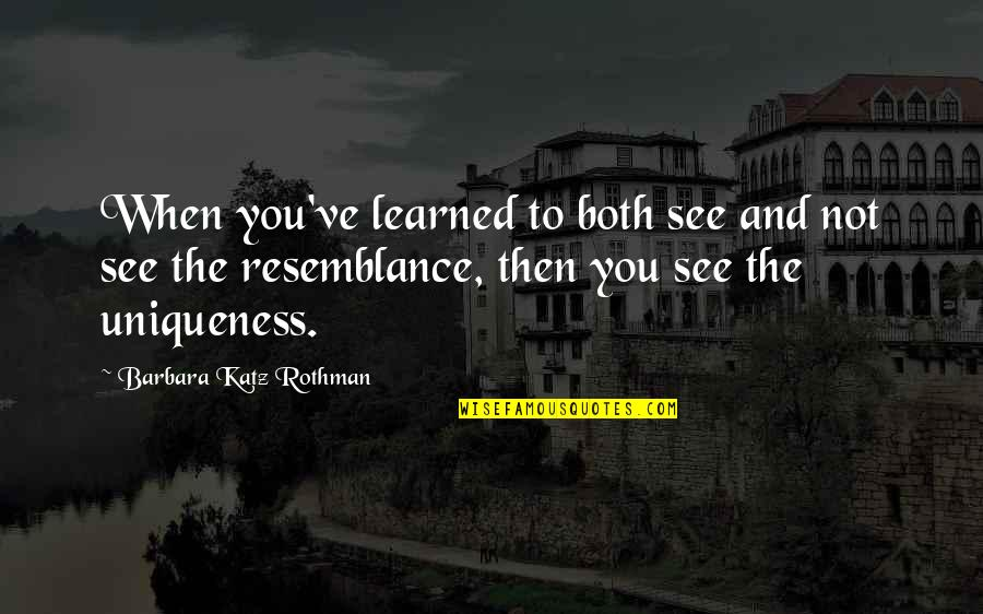 Rothman's Quotes By Barbara Katz Rothman: When you've learned to both see and not