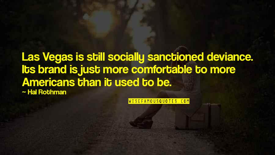 Rothman's Quotes By Hal Rothman: Las Vegas is still socially sanctioned deviance. Its