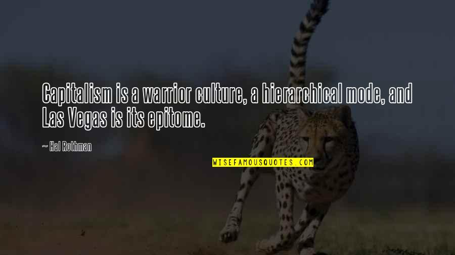 Rothman's Quotes By Hal Rothman: Capitalism is a warrior culture, a hierarchical mode,