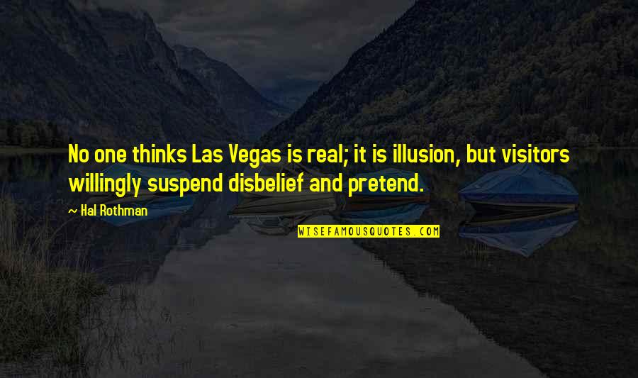 Rothman's Quotes By Hal Rothman: No one thinks Las Vegas is real; it