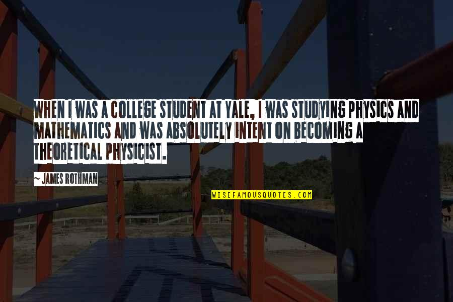 Rothman's Quotes By James Rothman: When I was a college student at Yale,