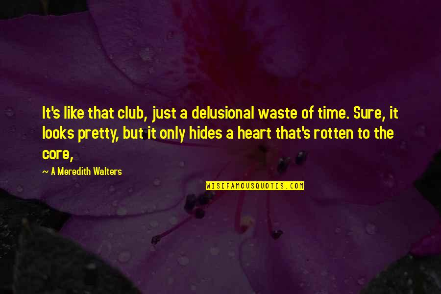Rotten Heart Quotes By A Meredith Walters: It's like that club, just a delusional waste