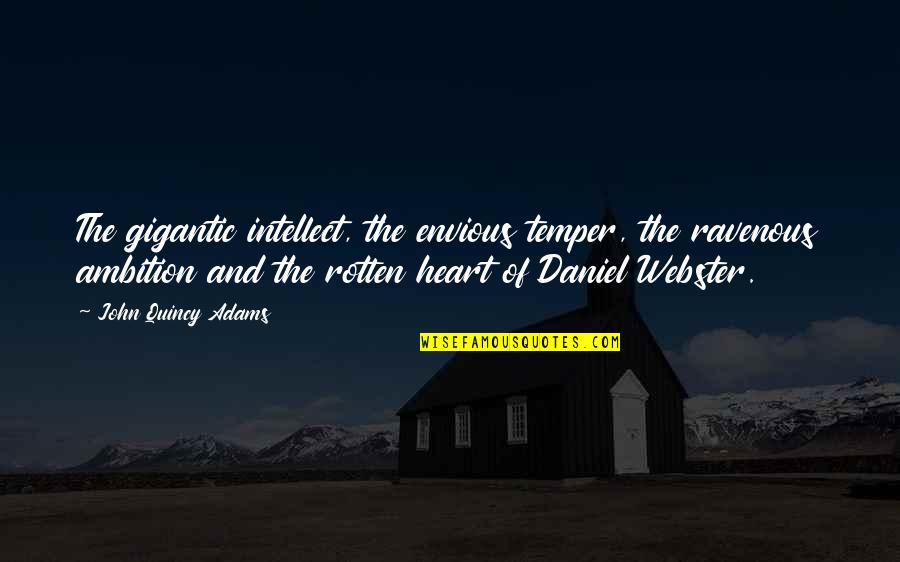 Rotten Heart Quotes By John Quincy Adams: The gigantic intellect, the envious temper, the ravenous