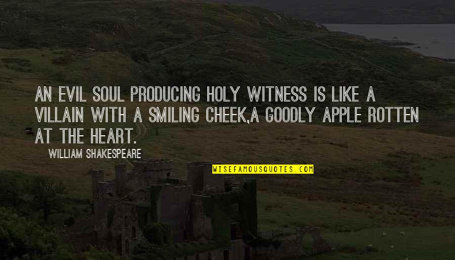 Rotten Heart Quotes By William Shakespeare: An evil soul producing holy witness Is like