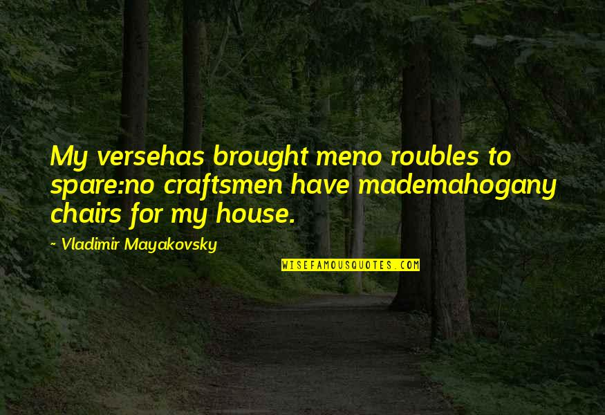 Roubles Quotes By Vladimir Mayakovsky: My versehas brought meno roubles to spare:no craftsmen