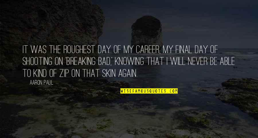 Roughest Quotes By Aaron Paul: It was the roughest day of my career,