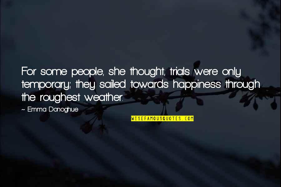 Roughest Quotes By Emma Donoghue: For some people, she thought, trials were only