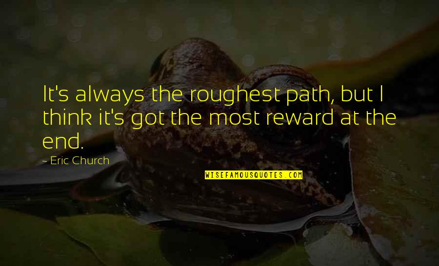 Roughest Quotes By Eric Church: It's always the roughest path, but I think