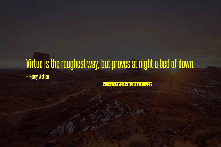 Roughest Quotes By Henry Wotton: Virtue is the roughest way, but proves at