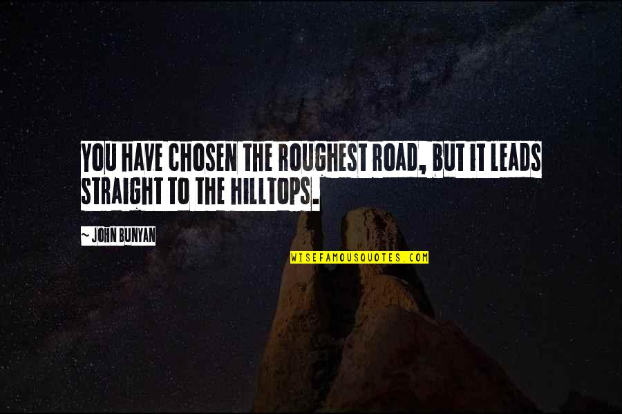 Roughest Quotes By John Bunyan: You have chosen the roughest road, but it