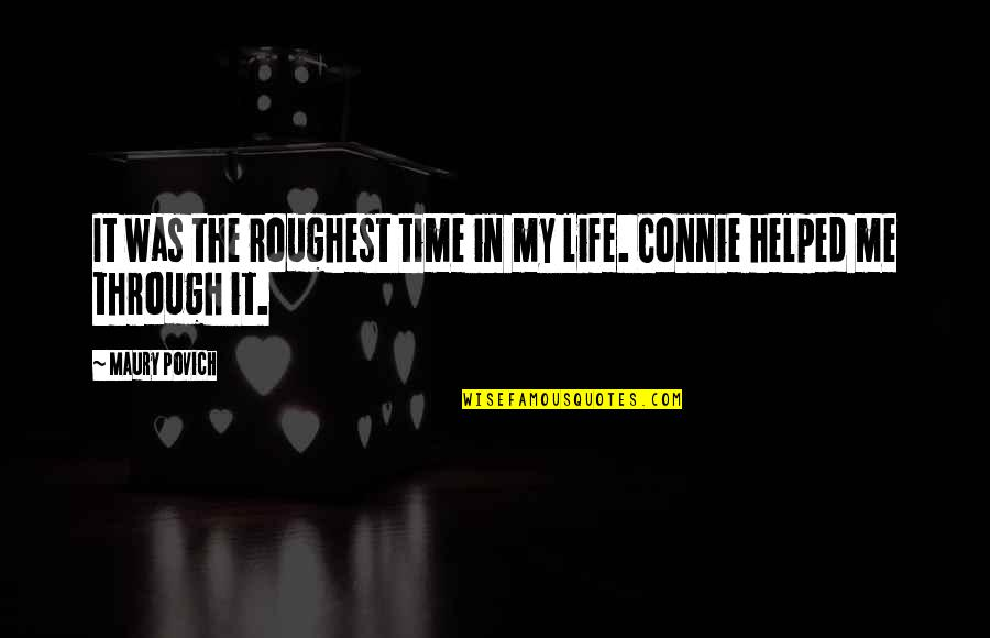 Roughest Quotes By Maury Povich: It was the roughest time in my life.