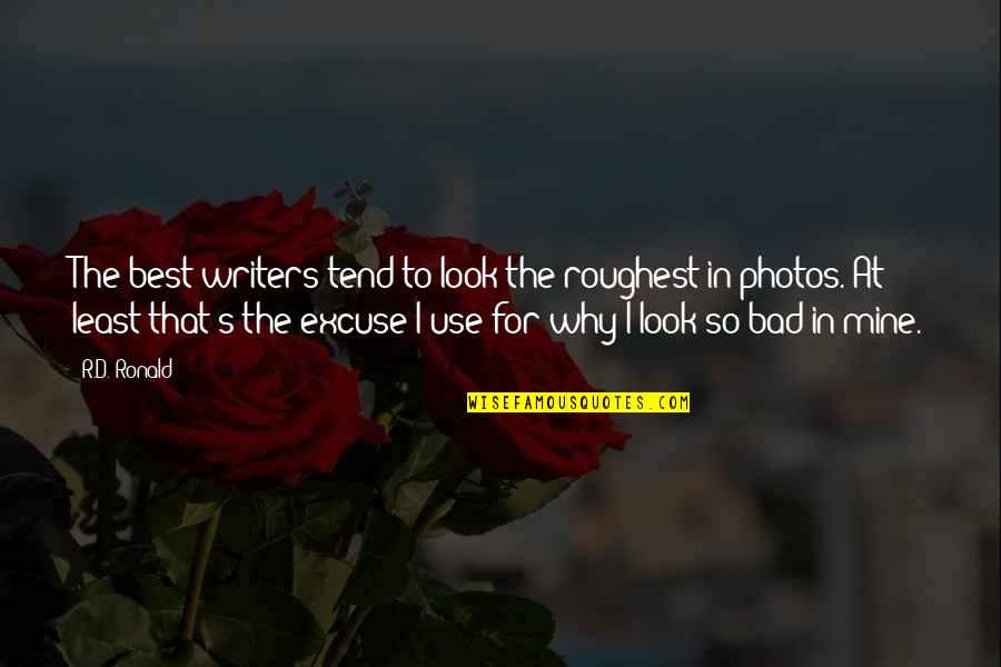 Roughest Quotes By R.D. Ronald: The best writers tend to look the roughest