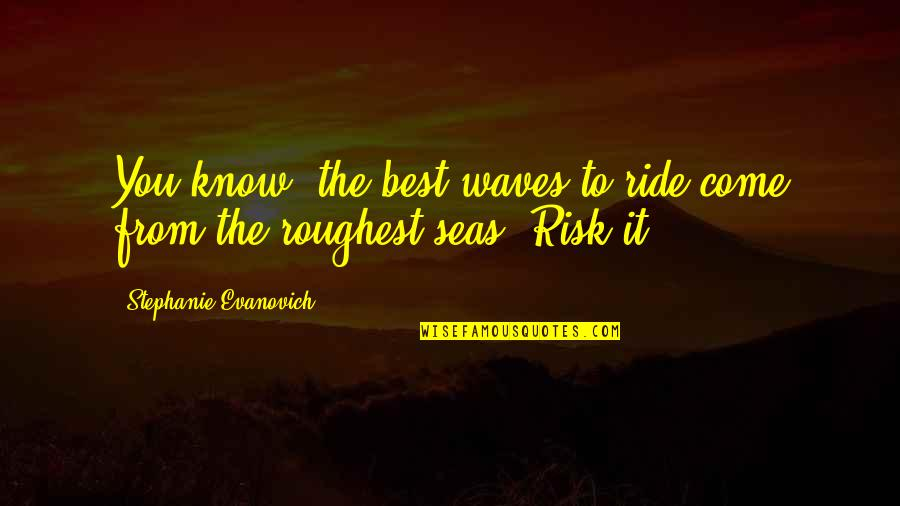 Roughest Quotes By Stephanie Evanovich: You know, the best waves to ride come
