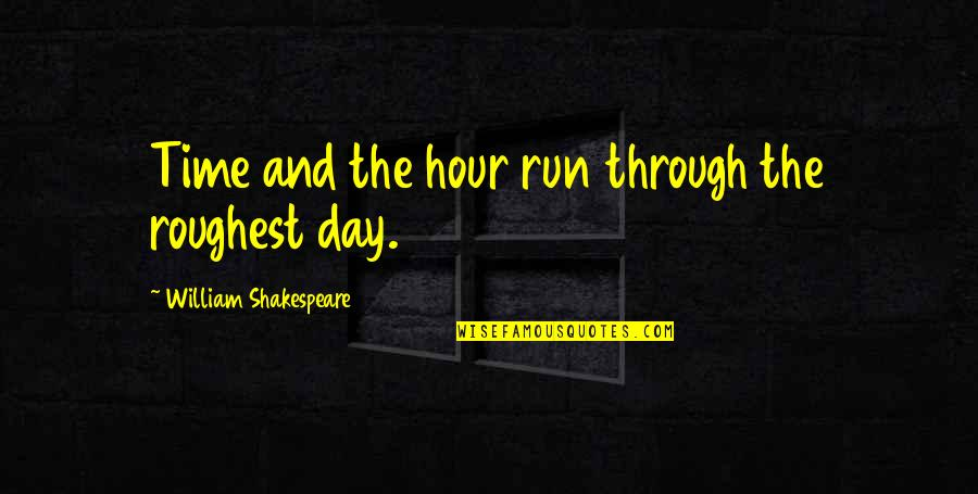 Roughest Quotes By William Shakespeare: Time and the hour run through the roughest