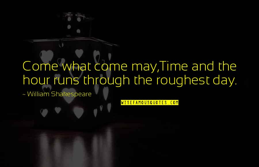 Roughest Quotes By William Shakespeare: Come what come may,Time and the hour runs