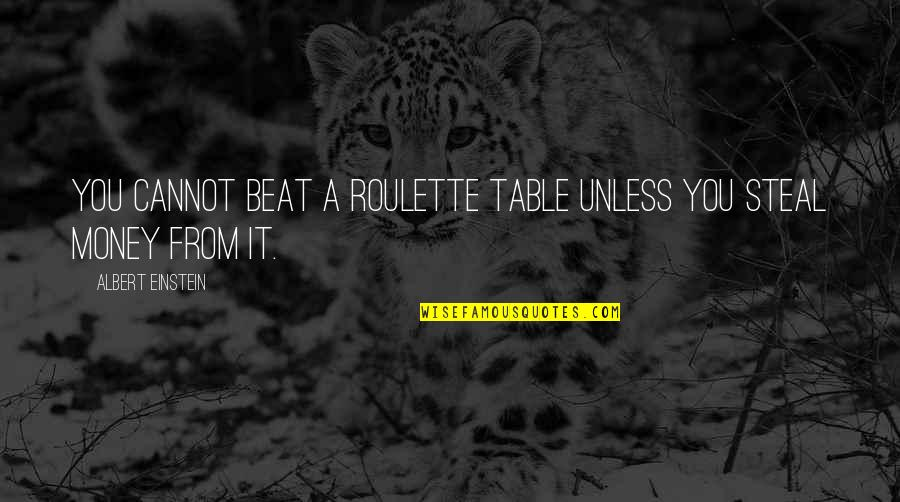 Roulette Gambling Quotes By Albert Einstein: You cannot beat a roulette table unless you