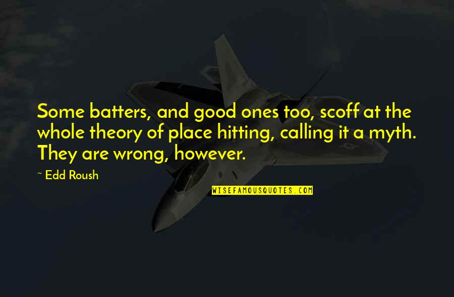 Roush Quotes By Edd Roush: Some batters, and good ones too, scoff at