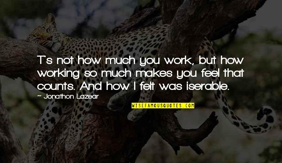 Roush Quotes By Jonathon Lazear: T's not how much you work, but how