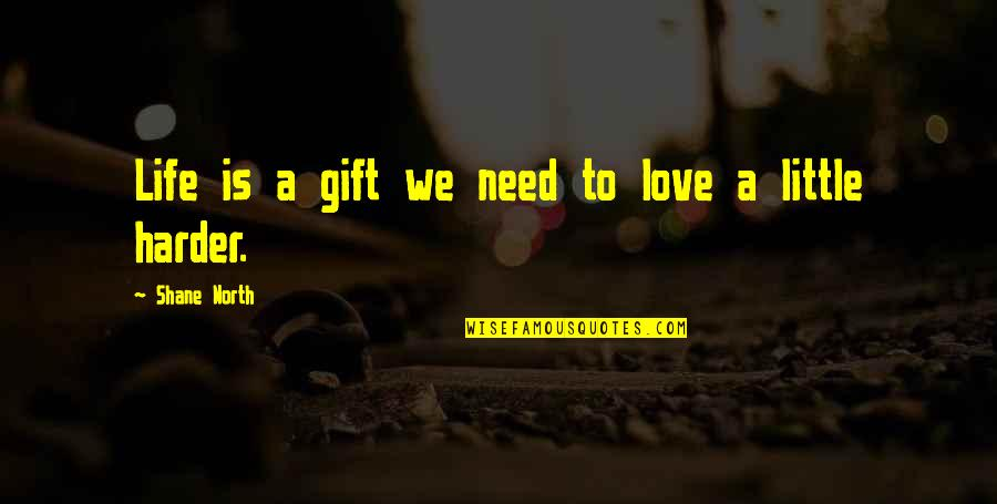 Roush Quotes By Shane North: Life is a gift we need to love