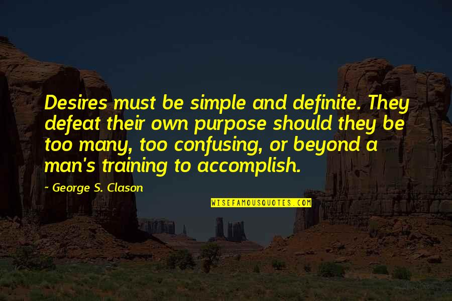 Rower Quotes By George S. Clason: Desires must be simple and definite. They defeat