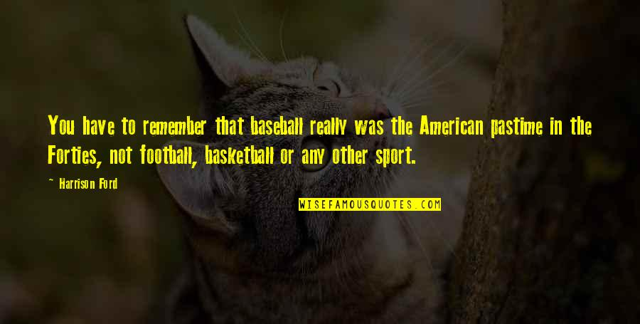 Rower Quotes By Harrison Ford: You have to remember that baseball really was
