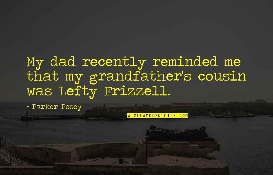 Rower Quotes By Parker Posey: My dad recently reminded me that my grandfather's