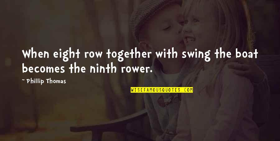 Rower Quotes By Phillip Thomas: When eight row together with swing the boat