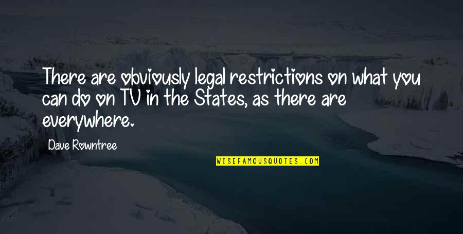 Rowntree Quotes By Dave Rowntree: There are obviously legal restrictions on what you