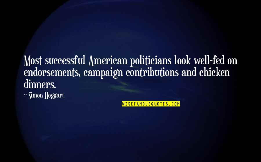 Rowntree Quotes By Simon Hoggart: Most successful American politicians look well-fed on endorsements,
