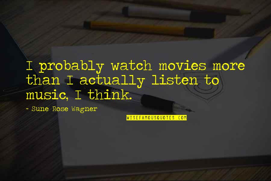 Rowntree Quotes By Sune Rose Wagner: I probably watch movies more than I actually