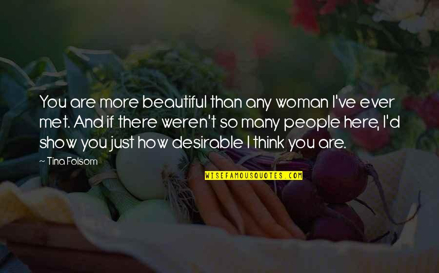 Rowntree Quotes By Tina Folsom: You are more beautiful than any woman I've
