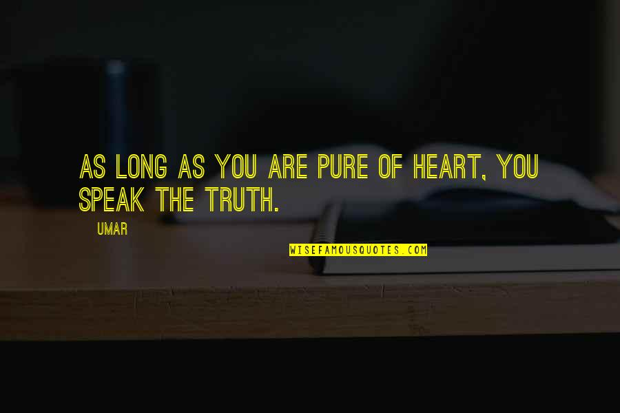 Rowntree Quotes By Umar: As long as you are pure of heart,