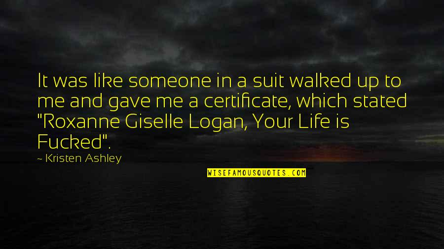 Roxanne Quotes By Kristen Ashley: It was like someone in a suit walked