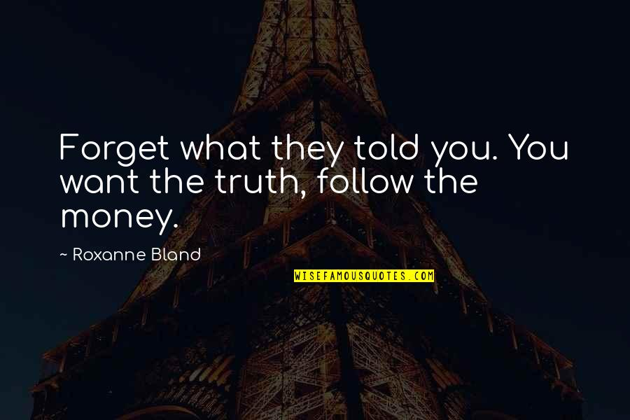 Roxanne Quotes By Roxanne Bland: Forget what they told you. You want the