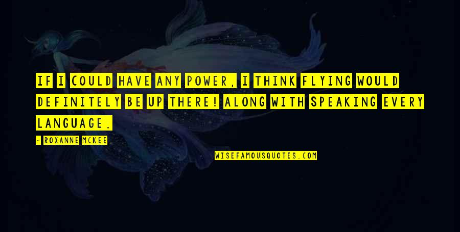 Roxanne Quotes By Roxanne McKee: If I could have any power, I think