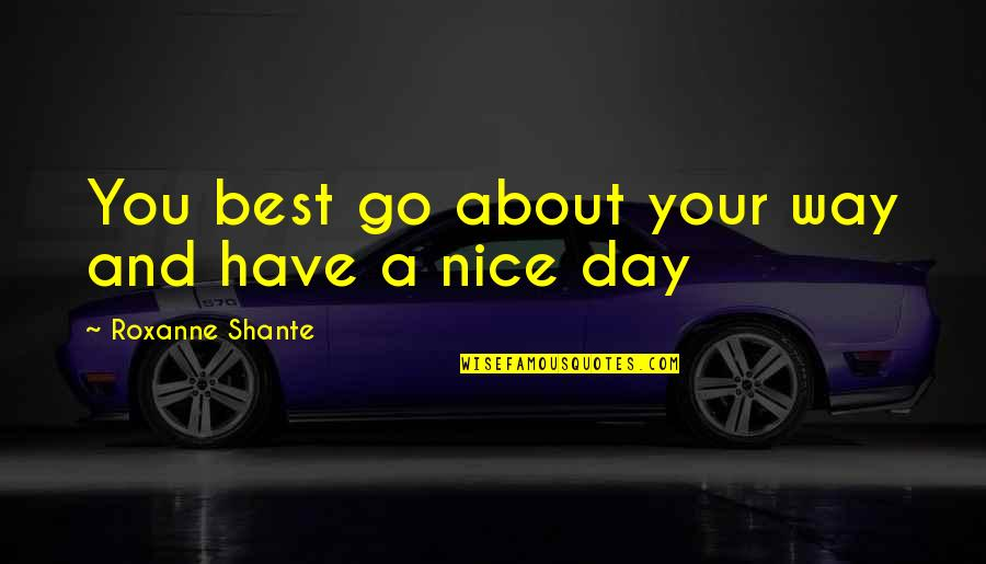 Roxanne Quotes By Roxanne Shante: You best go about your way and have