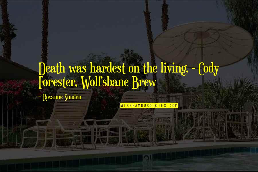 Roxanne Quotes By Roxanne Smolen: Death was hardest on the living. - Cody